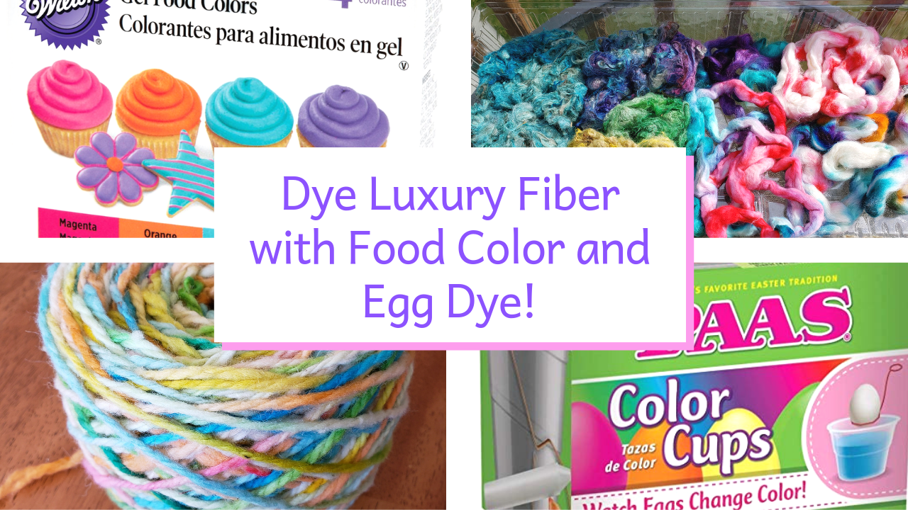 Dying Luxury Fiber with Wilton Food Color and Easter Egg Dye
